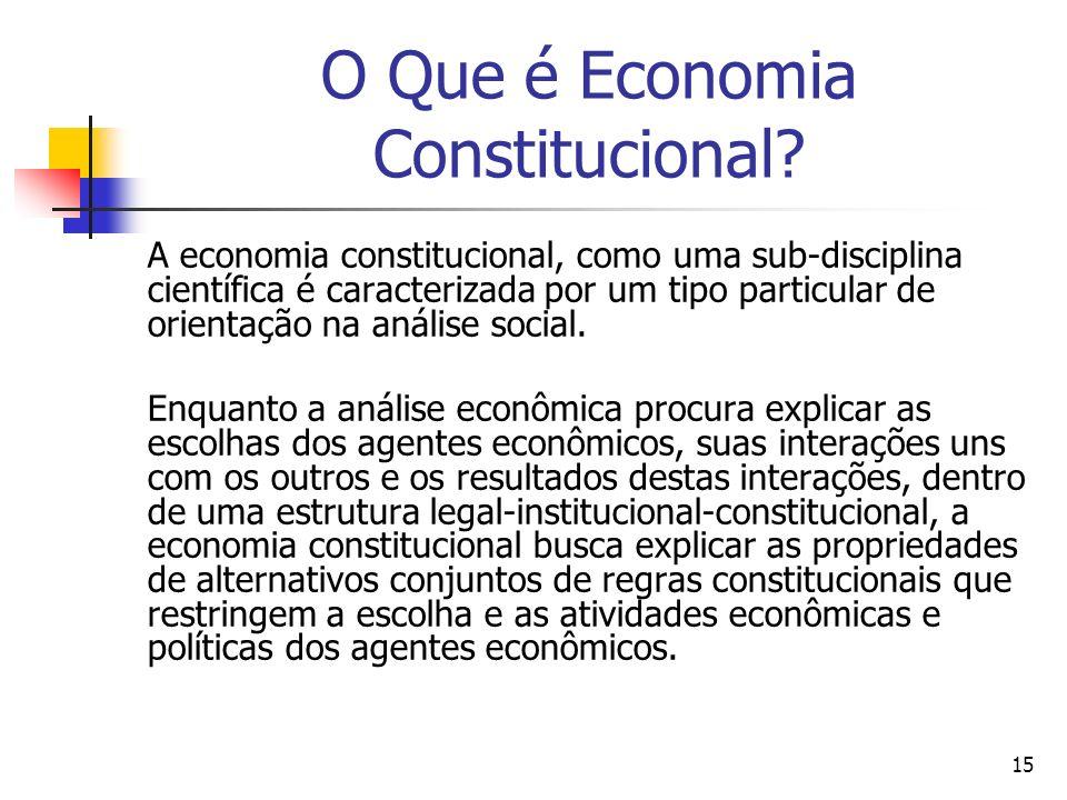 15 O Que é Economia Constitucional? A economia constitucional, como uma sub-disciplina científica é caracterizada por um tipo particular de orientação