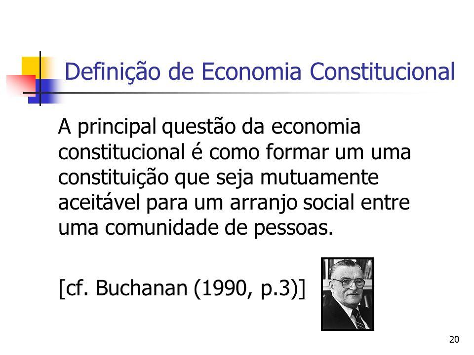 20 Definição de Economia Constitucional A principal questão da economia constitucional é como formar um uma constituição que seja mutuamente aceitável