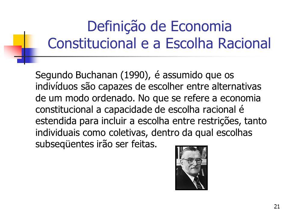 21 Definição de Economia Constitucional e a Escolha Racional Segundo Buchanan (1990), é assumido que os indivíduos são capazes de escolher entre alter