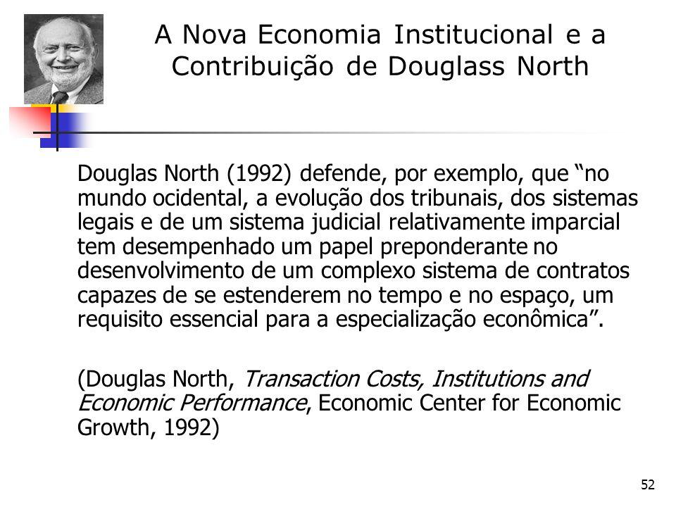 52 Douglas North (1992) defende, por exemplo, que no mundo ocidental, a evolução dos tribunais, dos sistemas legais e de um sistema judicial relativam