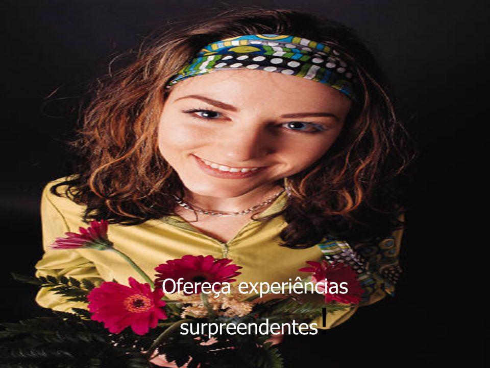 Ofereça experiências surpreendentes !