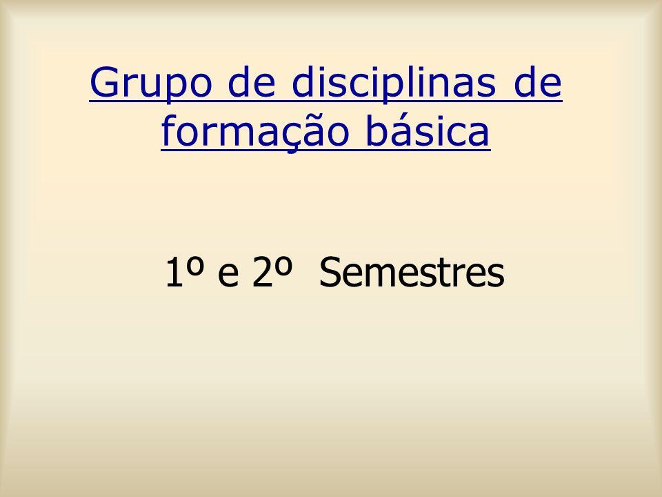 Grupo de disciplinas de formação básica 1º e 2º Semestres