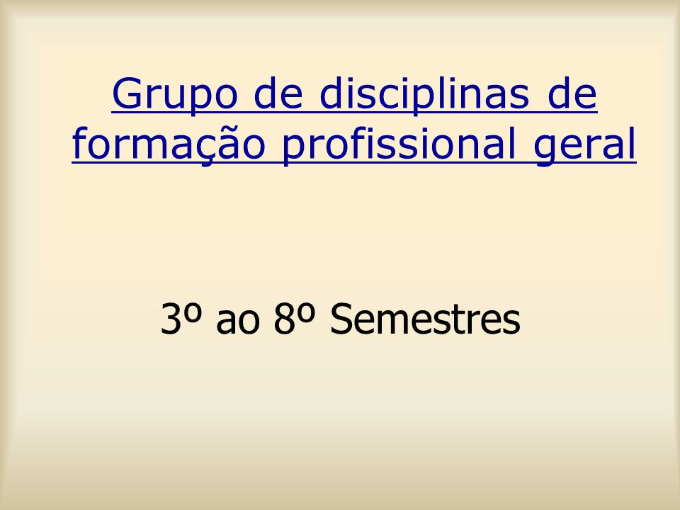 Grupo de disciplinas de formação profissional geral 3º ao 8º Semestres