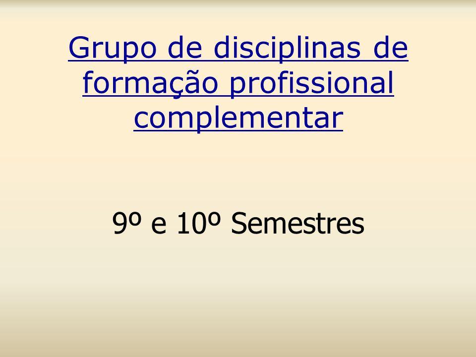 Grupo de disciplinas de formação profissional complementar 9º e 10º Semestres
