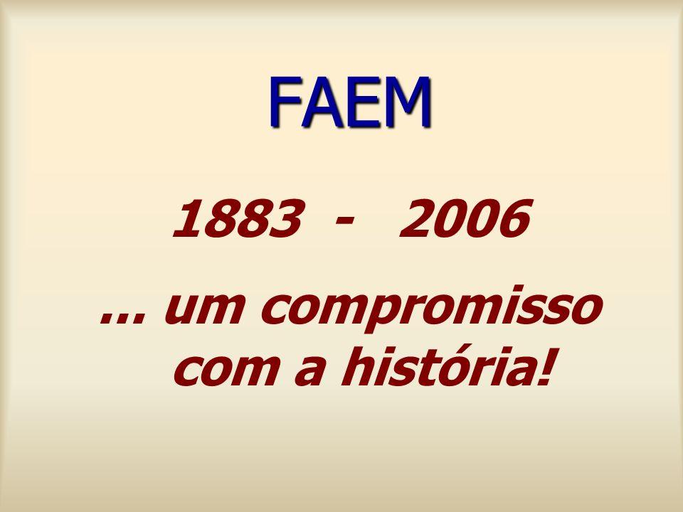 FAEM 1883 - 2006... um compromisso com a história!