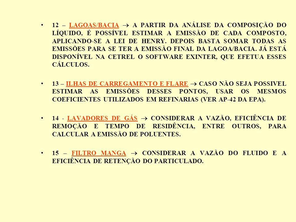 12 – LAGOAS/BACIA A PARTIR DA ANÁLISE DA COMPOSIÇÃO DO LÍQUIDO, É POSSÍVEL ESTIMAR A EMISSÃO DE CADA COMPOSTO, APLICANDO-SE A LEI DE HENRY. DEPOIS BAS