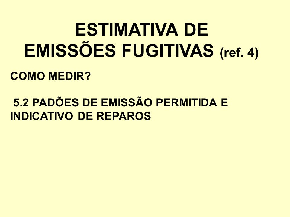 ESTIMATIVA DE EMISSÕES FUGITIVAS (ref. 4) COMO MEDIR? 5.2 PADÕES DE EMISSÃO PERMITIDA E INDICATIVO DE REPAROS