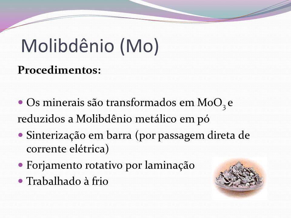 Molibdênio (Mo) Procedimentos: Os minerais são transformados em MoO 3 e reduzidos a Molibdênio metálico em pó Sinterização em barra (por passagem dire