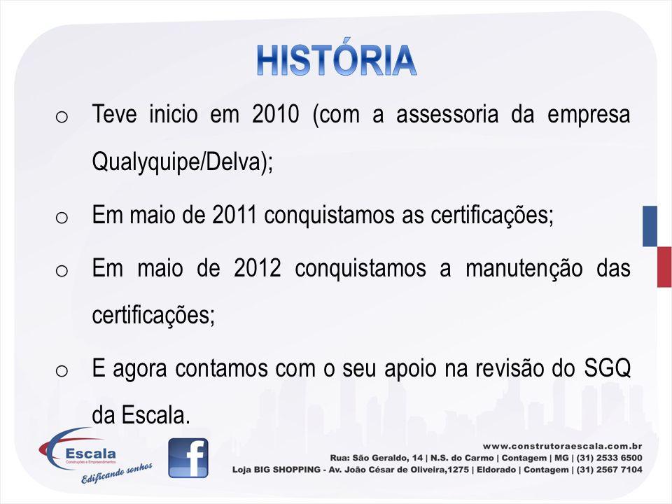 o Teve inicio em 2010 (com a assessoria da empresa Qualyquipe/Delva); o Em maio de 2011 conquistamos as certificações; o Em maio de 2012 conquistamos