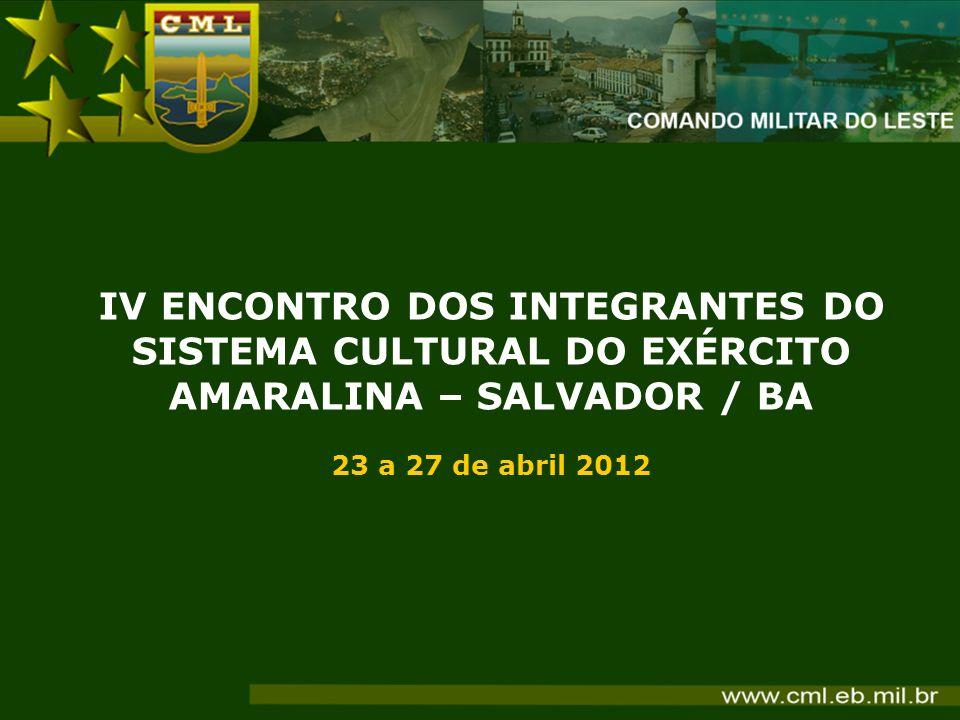 IV ENCONTRO DOS INTEGRANTES DO SISTEMA CULTURAL DO EXÉRCITO AMARALINA – SALVADOR / BA 23 a 27 de abril 2012