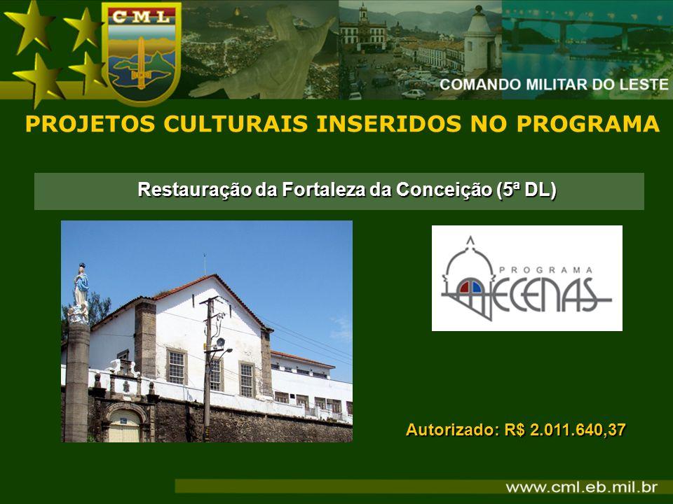 PROJETOS CULTURAIS INSERIDOS NO PROGRAMA Autorizado: R$ 2.011.640,37 Restauração da Fortaleza da Conceição (5ª DL)