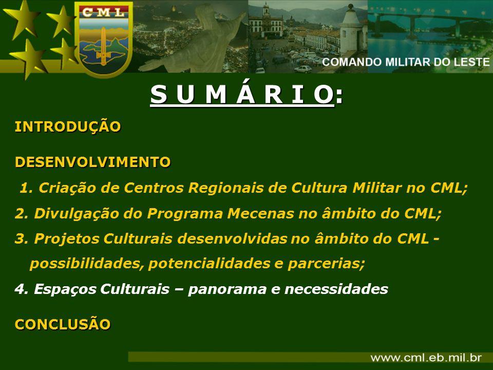 S U M Á R I O: INTRODUÇÃODESENVOLVIMENTO 1. Criação de Centros Regionais de Cultura Militar no CML; 2. Divulgação do Programa Mecenas no âmbito do CML
