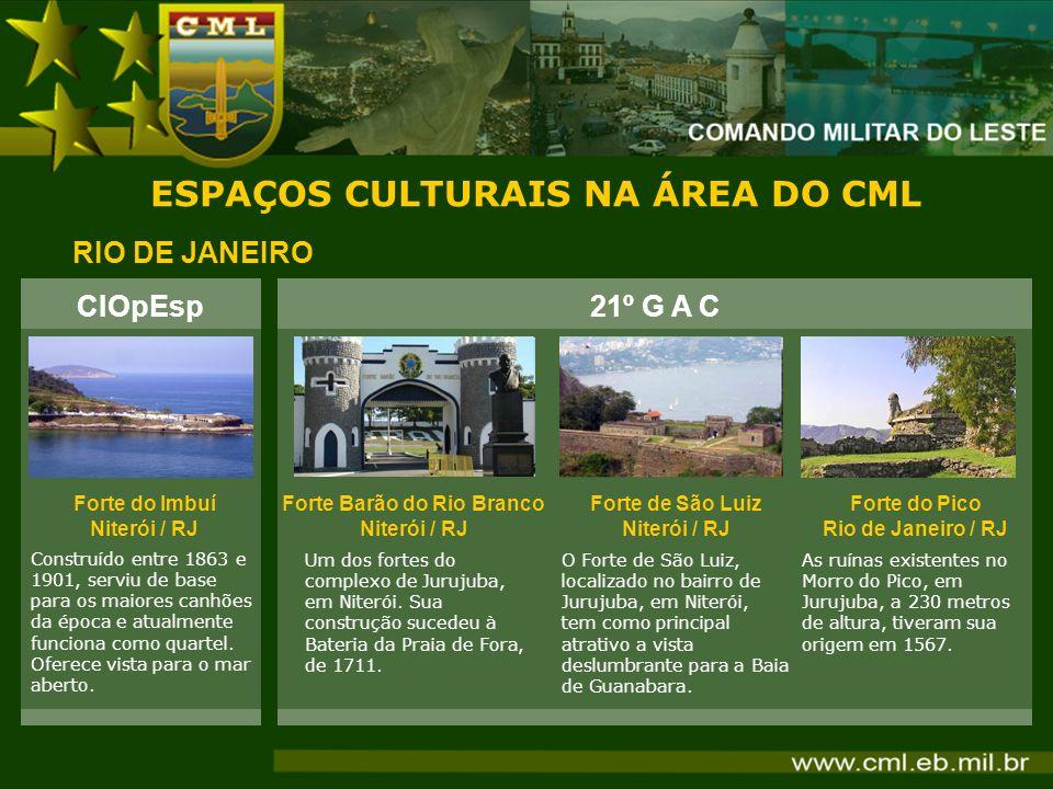 ESPAÇOS CULTURAIS NA ÁREA DO CML RIO DE JANEIRO 21º G A C Forte Barão do Rio Branco Niterói / RJ Um dos fortes do complexo de Jurujuba, em Niterói. Su