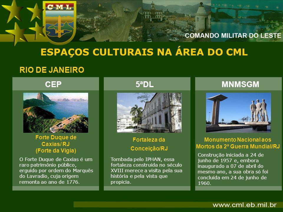 ESPAÇOS CULTURAIS NA ÁREA DO CML RIO DE JANEIRO CEP Forte Duque de Caxias/ RJ (Forte da Vigia) O Forte Duque de Caxias é um raro patrimônio público, e