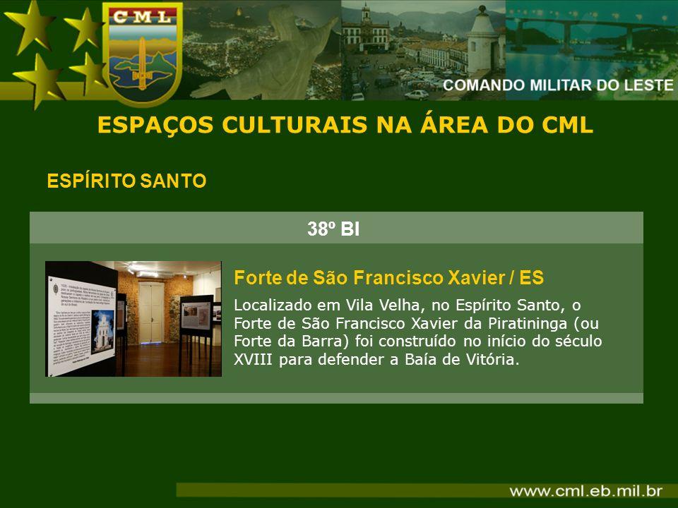 ESPAÇOS CULTURAIS NA ÁREA DO CML ESPÍRITO SANTO Forte de São Francisco Xavier / ES Localizado em Vila Velha, no Espírito Santo, o Forte de São Francis