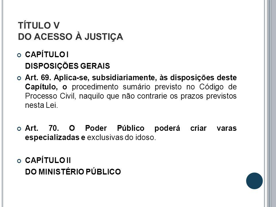 TÍTULO V DO ACESSO À JUSTIÇA CAPÍTULO I DISPOSIÇÕES GERAIS Art. 69. Aplica-se, subsidiariamente, às disposições deste Capítulo, o procedimento sumário