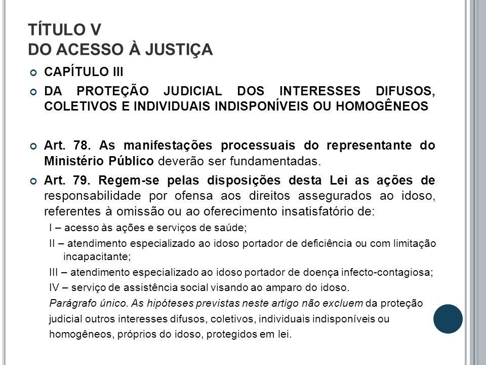 TÍTULO V DO ACESSO À JUSTIÇA CAPÍTULO III DA PROTEÇÃO JUDICIAL DOS INTERESSES DIFUSOS, COLETIVOS E INDIVIDUAIS INDISPONÍVEIS OU HOMOGÊNEOS Art. 78. As
