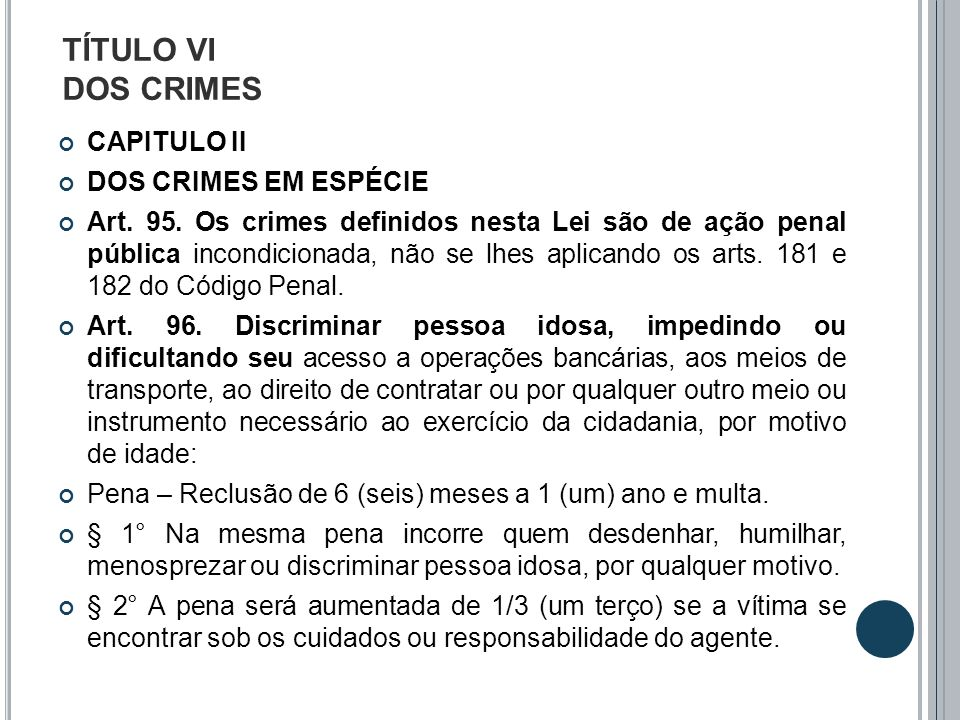 TÍTULO VI DOS CRIMES CAPITULO II DOS CRIMES EM ESPÉCIE Art. 95. Os crimes definidos nesta Lei são de ação penal pública incondicionada, não se lhes ap