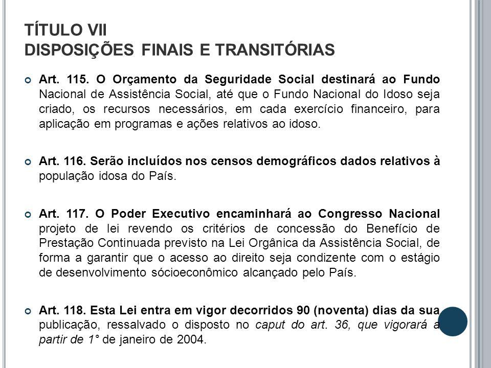TÍTULO VII DISPOSIÇÕES FINAIS E TRANSITÓRIAS Art. 115. O Orçamento da Seguridade Social destinará ao Fundo Nacional de Assistência Social, até que o F