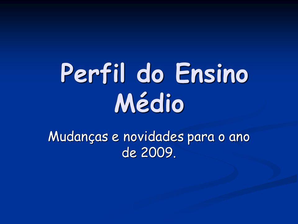 Perfil do Ensino Médio Perfil do Ensino Médio Mudanças e novidades para o ano de 2009.