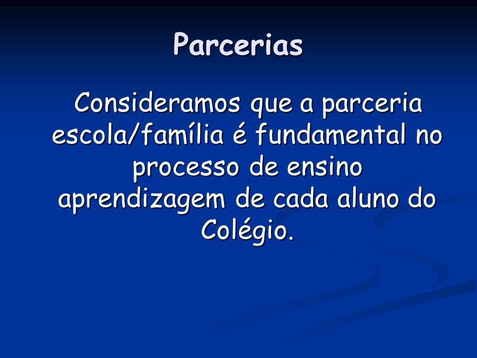 Parcerias Consideramos que a parceria escola/família é fundamental no processo de ensino aprendizagem de cada aluno do Colégio.