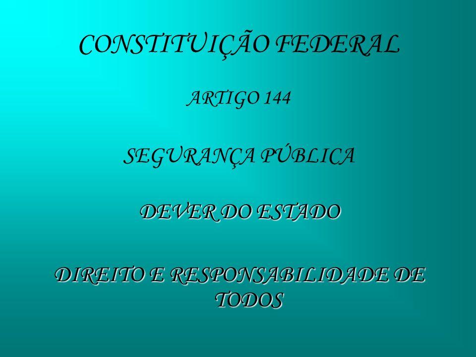 ARTIGO 144 SEGURANÇA PÚBLICA DEVER DO ESTADO DIREITO E RESPONSABILIDADE DE TODOS CONSTITUIÇÃO FEDERAL