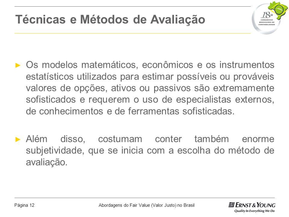Abordagens do Fair Value (Valor Justo) no BrasilPágina 11 Possíveis Bases para Mensuração do Valor Justo no Reconhecimento Inicial a)Custo Histórico: