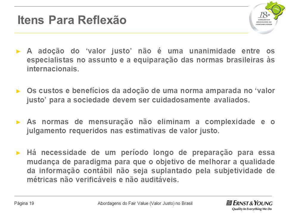Abordagens do Fair Value (Valor Justo) no BrasilPágina 18 Barreiras ao Uso do Valor Justo no Brasil Dificuldade de entendimento do conceito pelo merca