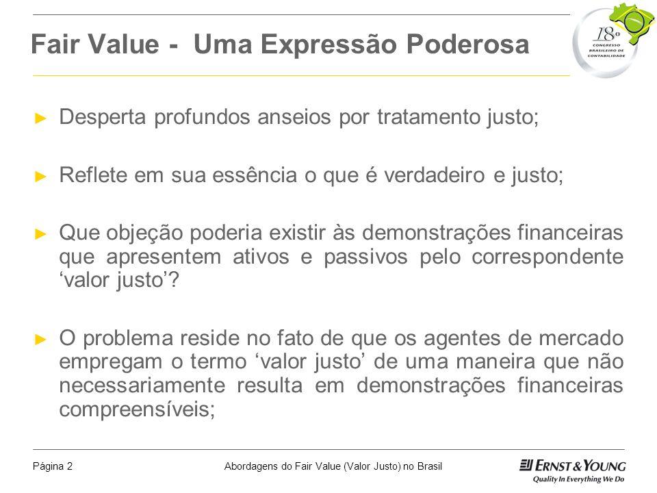 Abordagens do Fair Value (Valor Justo) no BrasilPágina 1 O QUE É VALOR JUSTO? Valor de Custo Valor de Liquidação Valor Justo Valor em uso Valor Justo