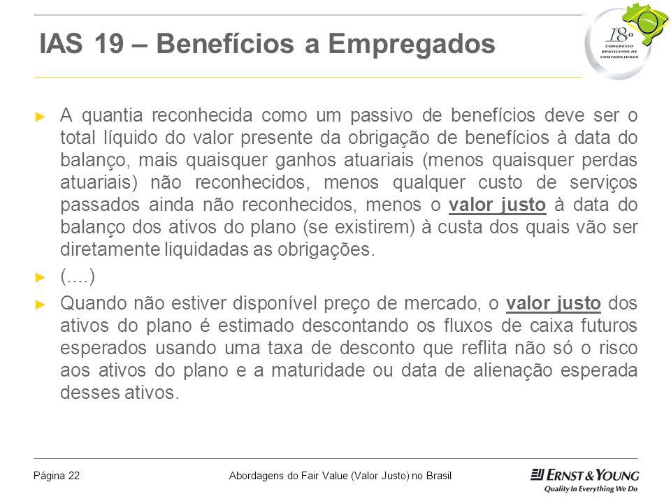 Abordagens do Fair Value (Valor Justo) no BrasilPágina 21 IAS 18 – Reconhecimento de Receitas A receita deve ser mensurada pelo valor justo da retribu