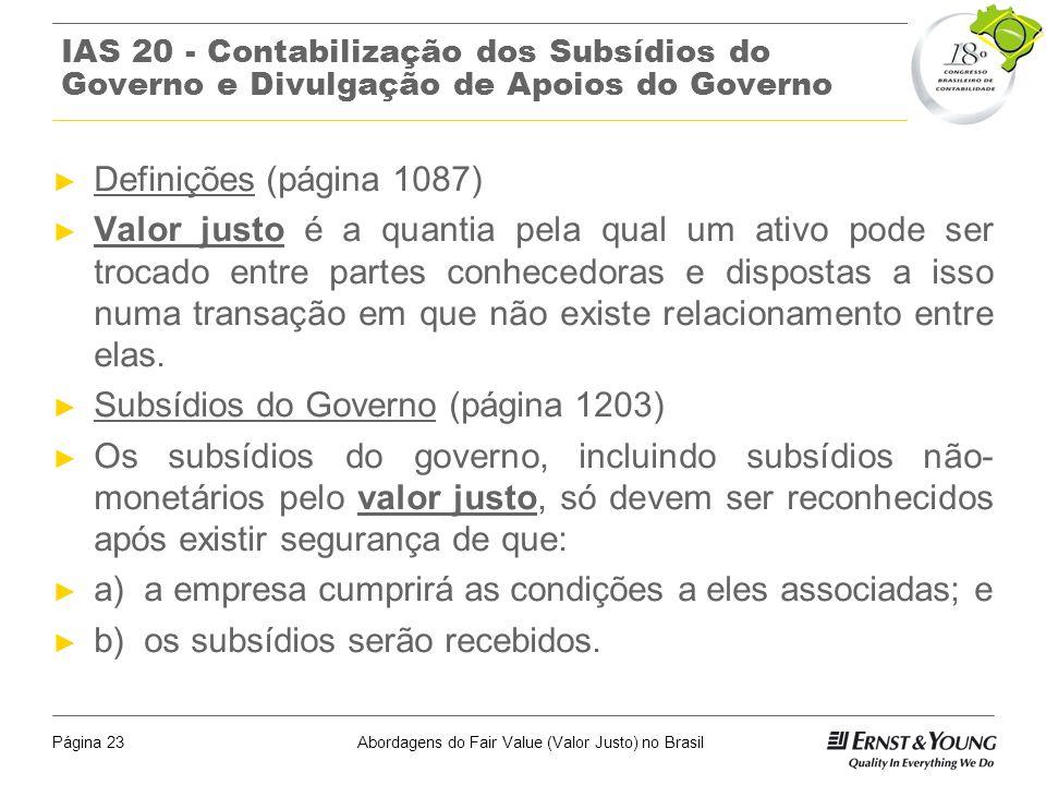 Abordagens do Fair Value (Valor Justo) no BrasilPágina 22 IAS 19 – Benefícios a Empregados A quantia reconhecida como um passivo de benefícios deve se