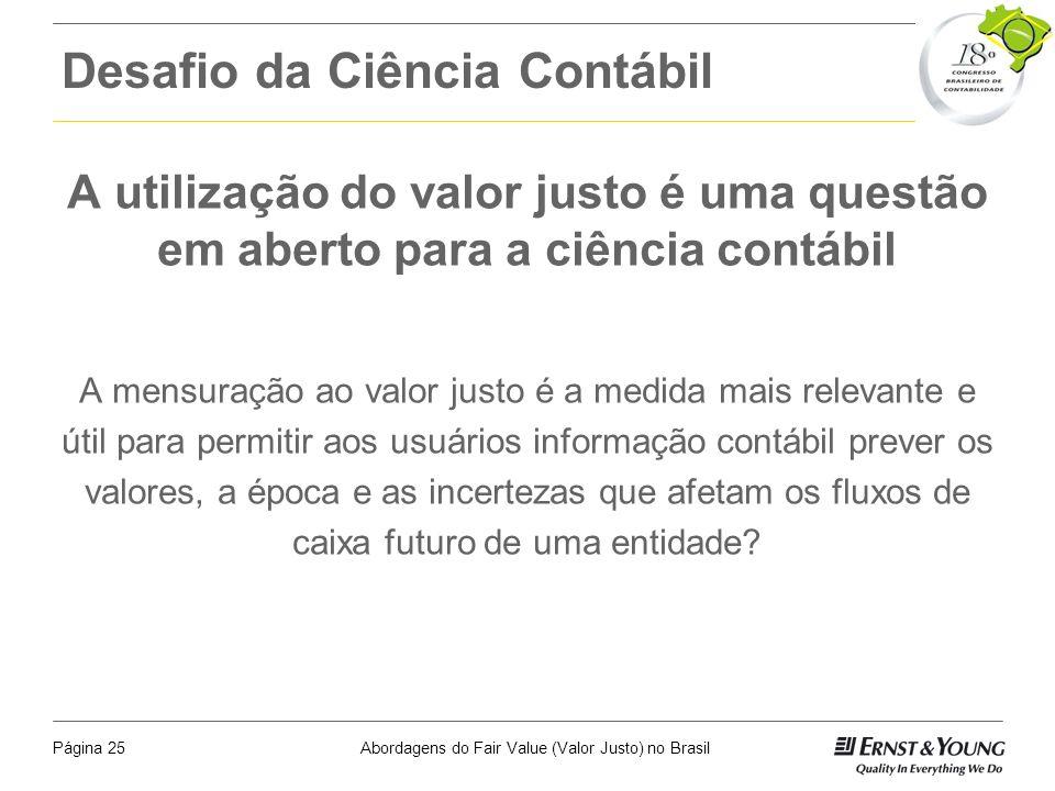 Abordagens do Fair Value (Valor Justo) no BrasilPágina 24 A Visão do Mercado Sobre o Uso do Valor Justo Em sua edição do dia 21 de julho de 2007 a rev