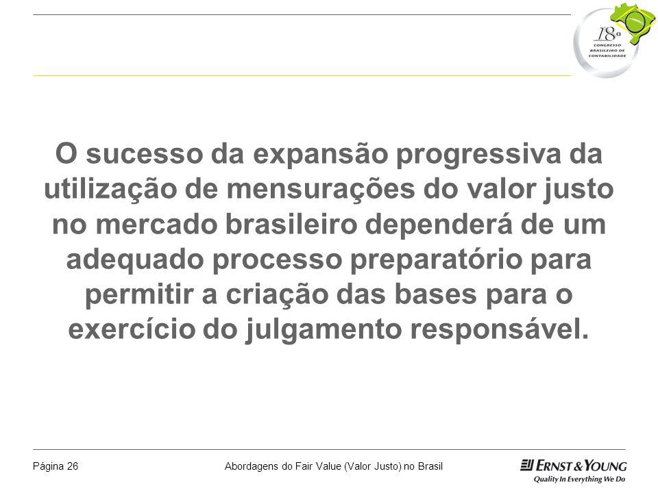 Abordagens do Fair Value (Valor Justo) no BrasilPágina 25 Desafio da Ciência Contábil A utilização do valor justo é uma questão em aberto para a ciênc