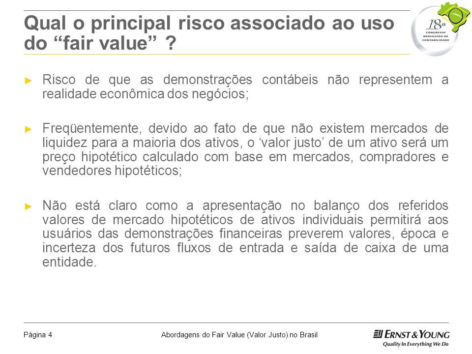 Abordagens do Fair Value (Valor Justo) no BrasilPágina 3 O que o fair value não representa? Um valor preciso ou O valor exato (de um ativo, passivo ou