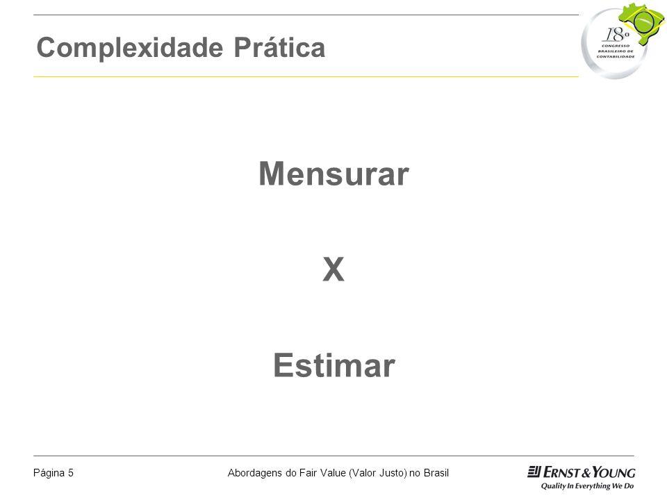 Abordagens do Fair Value (Valor Justo) no BrasilPágina 4 Qual o principal risco associado ao uso do fair value ? Risco de que as demonstrações contábe