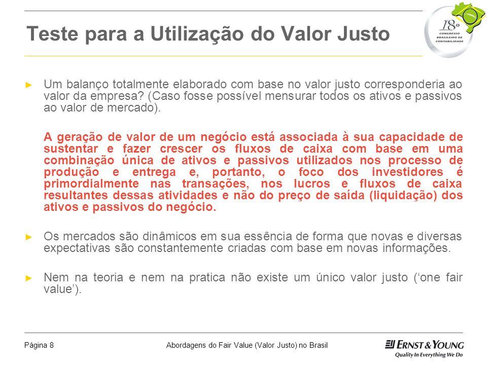 Abordagens do Fair Value (Valor Justo) no BrasilPágina 8 Teste para a Utilização do Valor Justo Um balanço totalmente elaborado com base no valor justo corresponderia ao valor da empresa.