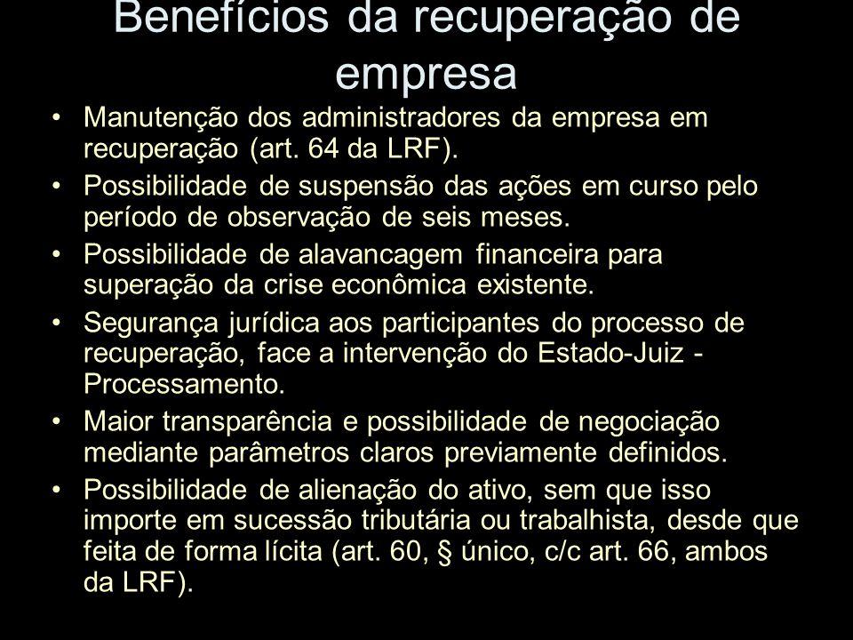 Benefícios da recuperação de empresa Manutenção dos administradores da empresa em recuperação (art. 64 da LRF). Possibilidade de suspensão das ações e