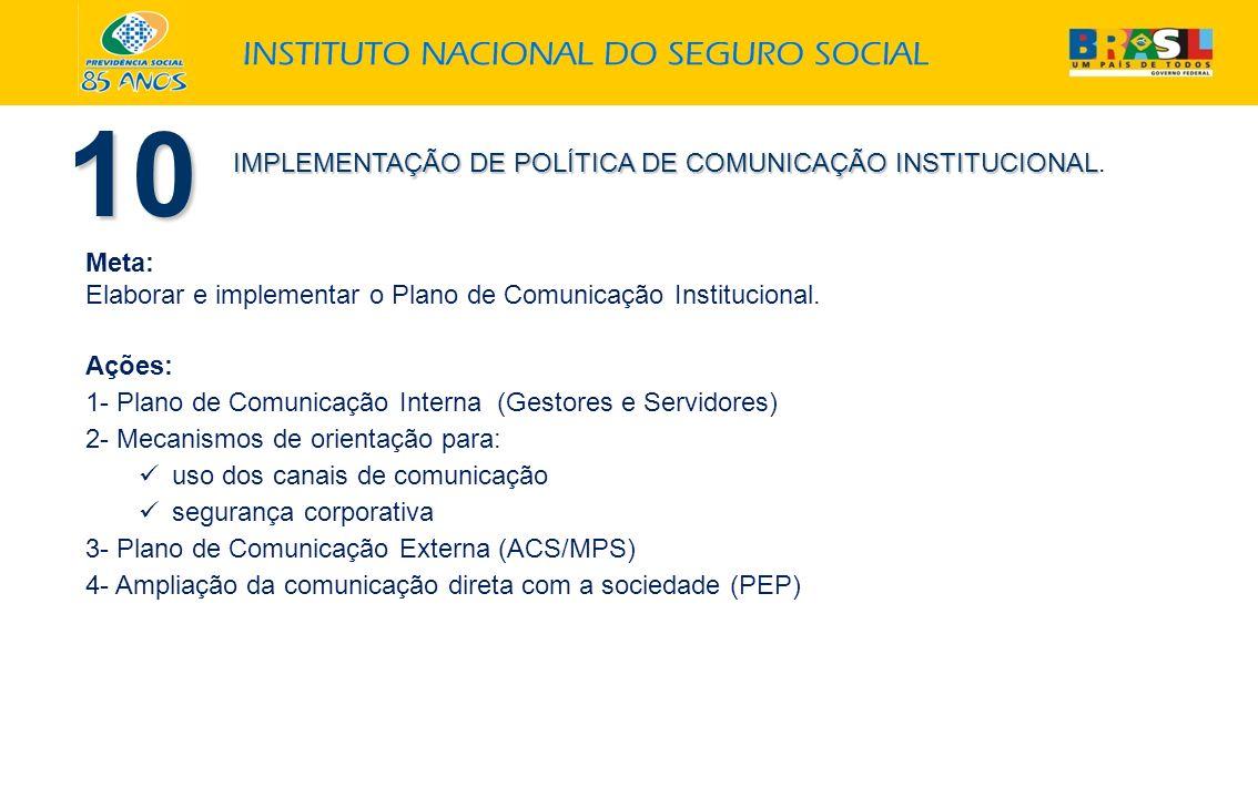 IMPLEMENTAÇÃO DE POLÍTICA DE COMUNICAÇÃO INSTITUCIONAL IMPLEMENTAÇÃO DE POLÍTICA DE COMUNICAÇÃO INSTITUCIONAL. 10 Meta: Elaborar e implementar o Plano