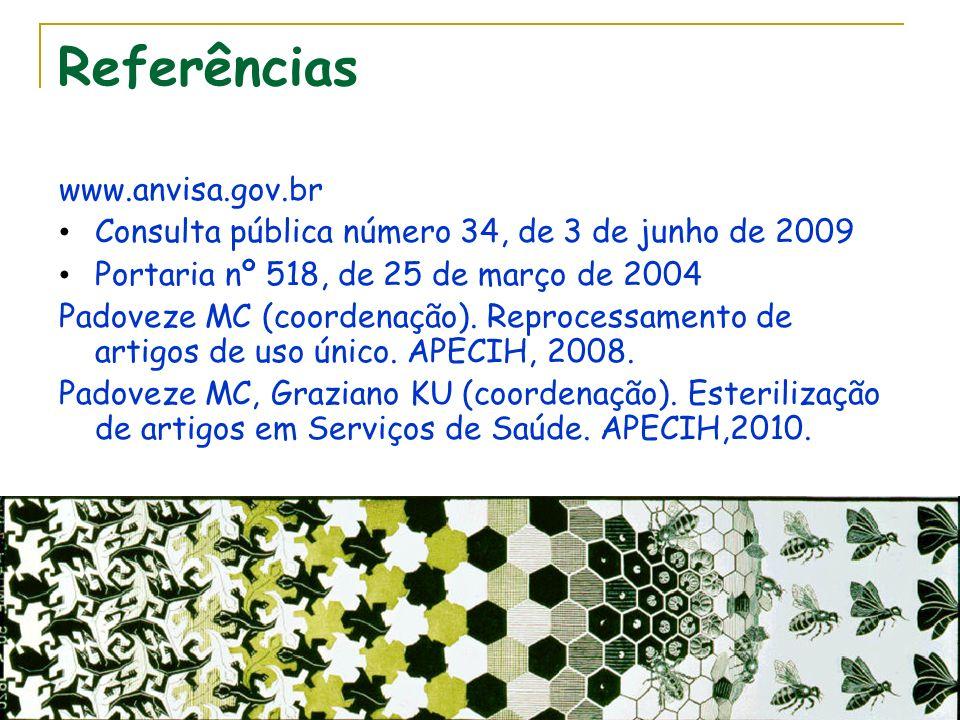 Referências www.anvisa.gov.br Consulta pública número 34, de 3 de junho de 2009 Portaria nº 518, de 25 de março de 2004 Padoveze MC (coordenação). Rep
