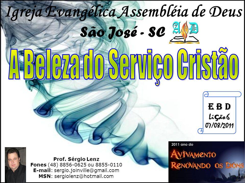 Prof. Sérgio Lenz Fones (48) 8856-0625 ou 8855-0110 E-mail: sergio.joinville@gmail.com MSN: sergiolenz@hotmail.com E B D Li ç ão 6 07/08/2011 Igreja E