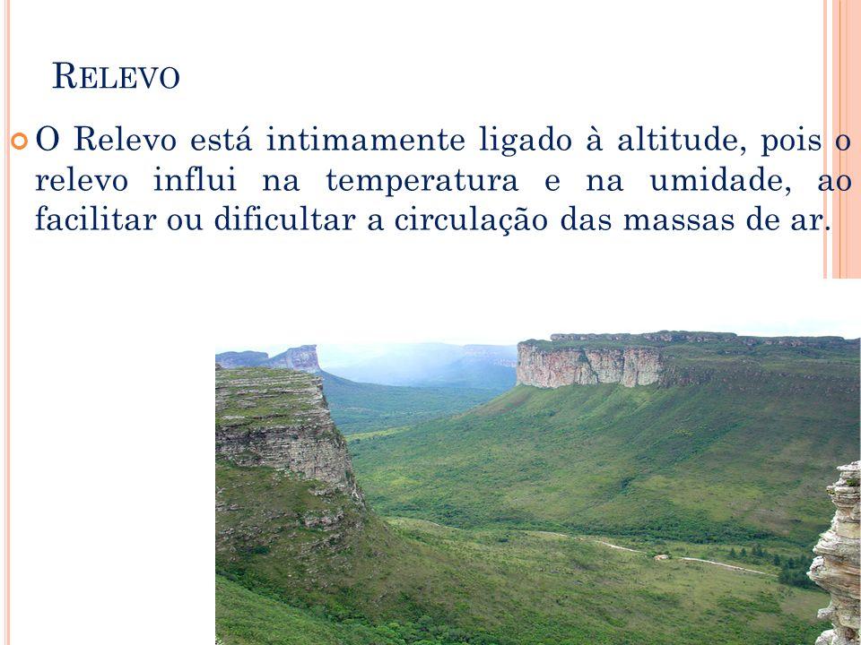 R ELEVO O Relevo está intimamente ligado à altitude, pois o relevo influi na temperatura e na umidade, ao facilitar ou dificultar a circulação das mas