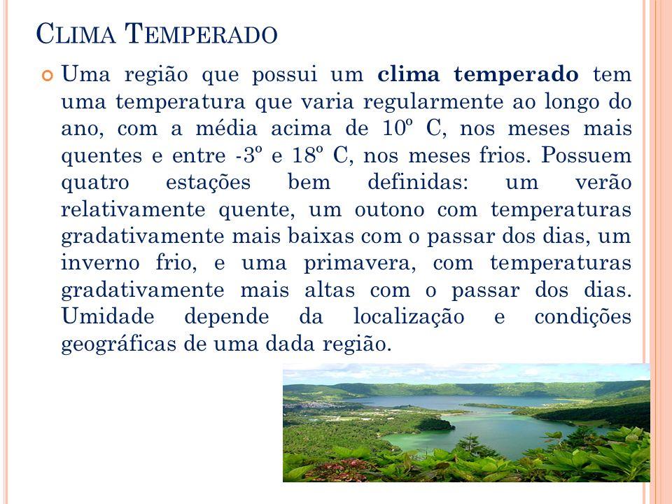 C LIMA T EMPERADO Uma região que possui um clima temperado tem uma temperatura que varia regularmente ao longo do ano, com a média acima de 10º C, nos