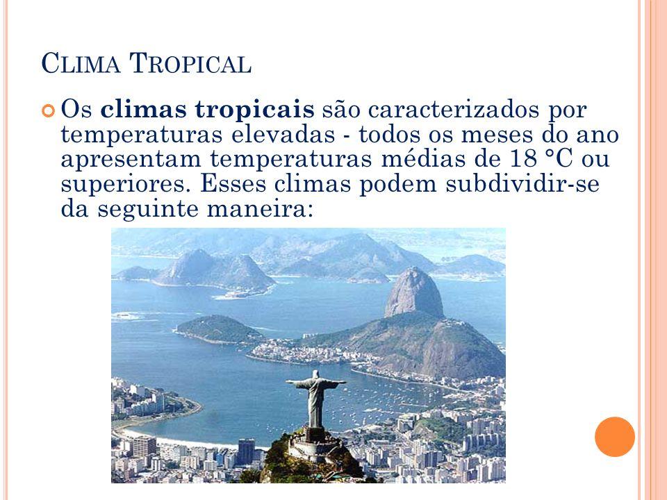 C LIMA T ROPICAL Os climas tropicais são caracterizados por temperaturas elevadas - todos os meses do ano apresentam temperaturas médias de 18 °C ou s