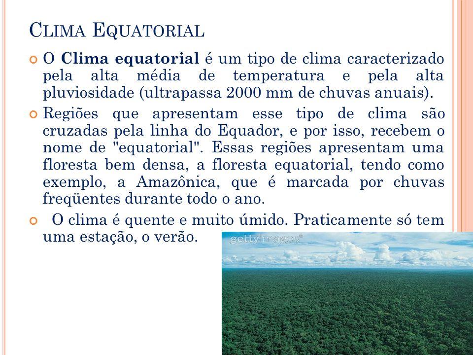 C LIMA E QUATORIAL O Clima equatorial é um tipo de clima caracterizado pela alta média de temperatura e pela alta pluviosidade (ultrapassa 2000 mm de