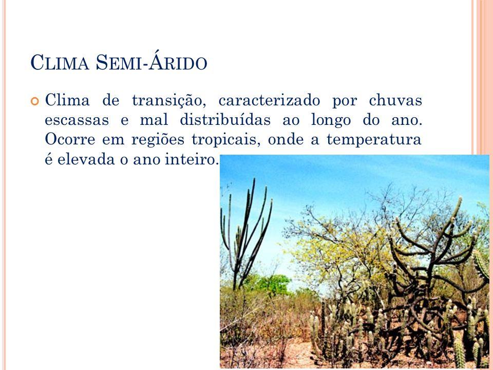 C LIMA S EMI -Á RIDO Clima de transição, caracterizado por chuvas escassas e mal distribuídas ao longo do ano. Ocorre em regiões tropicais, onde a tem