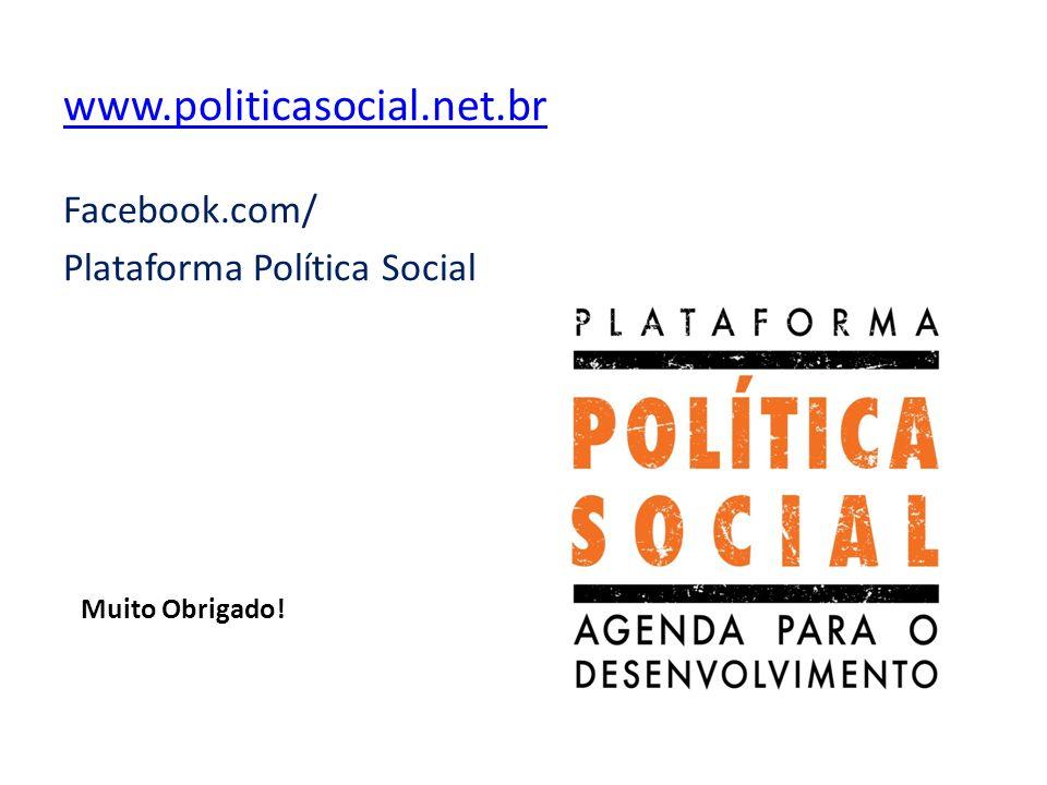 Muito Obrigado! www.politicasocial.net.br Facebook.com/ Plataforma Política Social