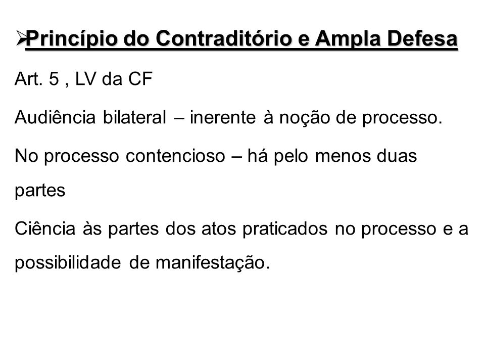 Princípio do Contraditório e Ampla Defesa Princípio do Contraditório e Ampla Defesa Art. 5, LV da CF Audiência bilateral – inerente à noção de process