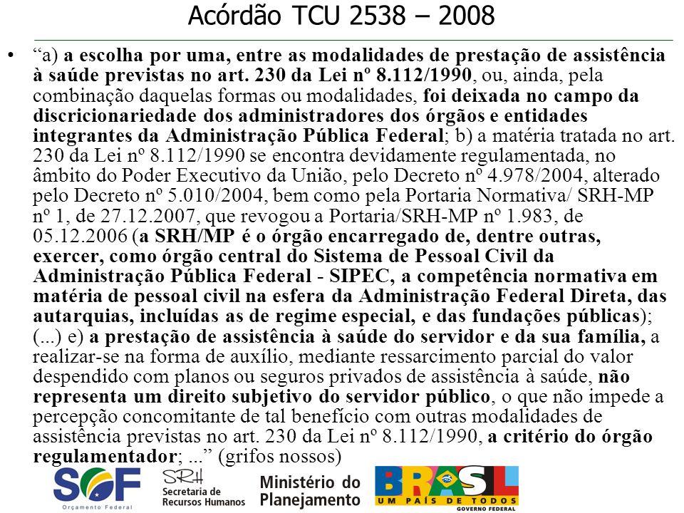 Acórdão TCU 2538 – 2008 a) a escolha por uma, entre as modalidades de prestação de assistência à saúde previstas no art. 230 da Lei nº 8.112/1990, ou,