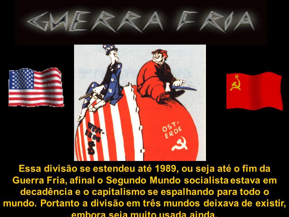 Essa divisão se estendeu até 1989, ou seja até o fim da Guerra Fria, afinal o Segundo Mundo socialista estava em decadência e o capitalismo se espalha