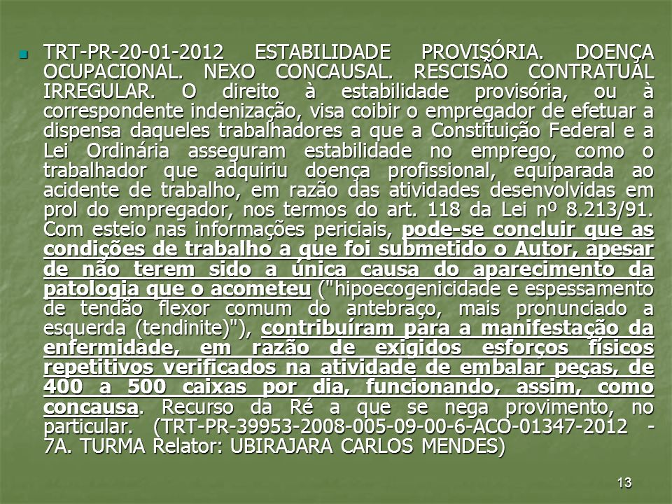 13 TRT-PR-20-01-2012 ESTABILIDADE PROVISÓRIA. DOENÇA OCUPACIONAL. NEXO CONCAUSAL. RESCISÃO CONTRATUAL IRREGULAR. O direito à estabilidade provisória,